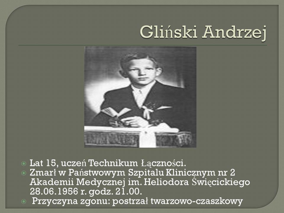 Gliński Andrzej Lat 15, uczeń Technikum Łączności.
