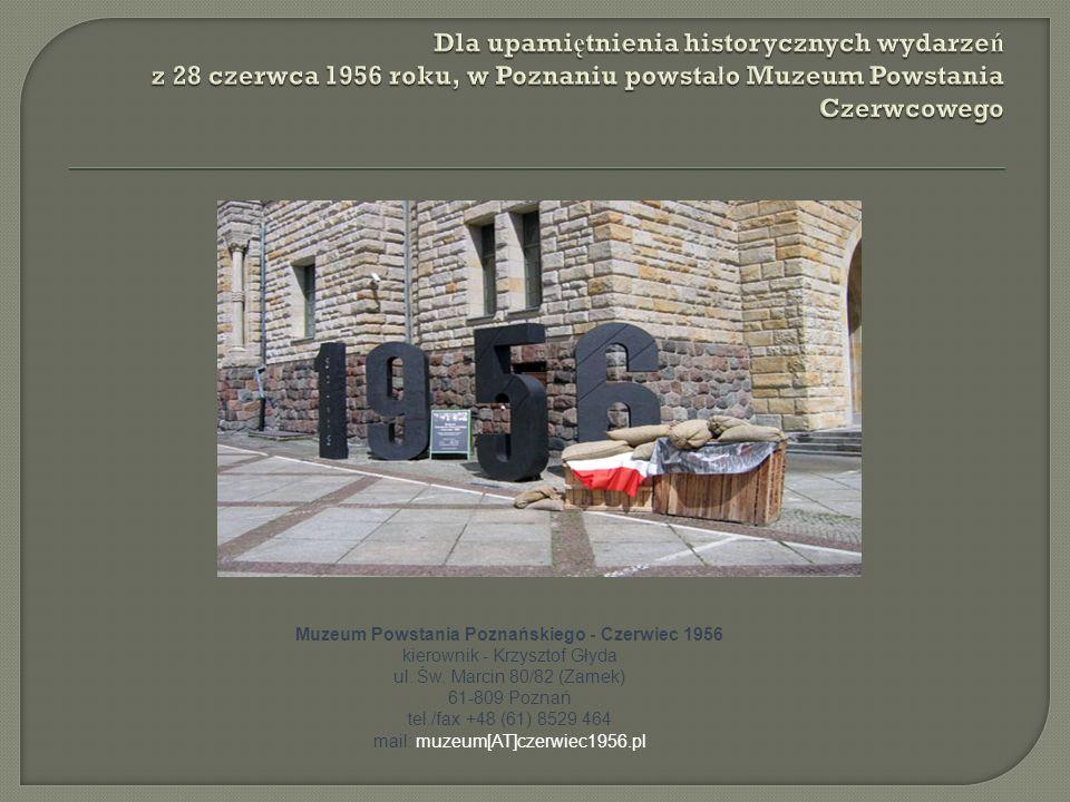 Dla upamiętnienia historycznych wydarzeń z 28 czerwca 1956 roku, w Poznaniu powstało Muzeum Powstania Czerwcowego