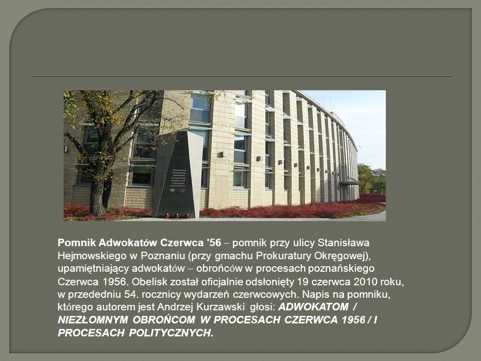 Pomnik Adwokatów Czerwca 56 – pomnik przy ulicy Stanisława Hejmowskiego w Poznaniu (przy gmachu Prokuratury Okręgowej), upamiętniający adwokatów – obrońców w procesach poznańskiego Czerwca 1956.