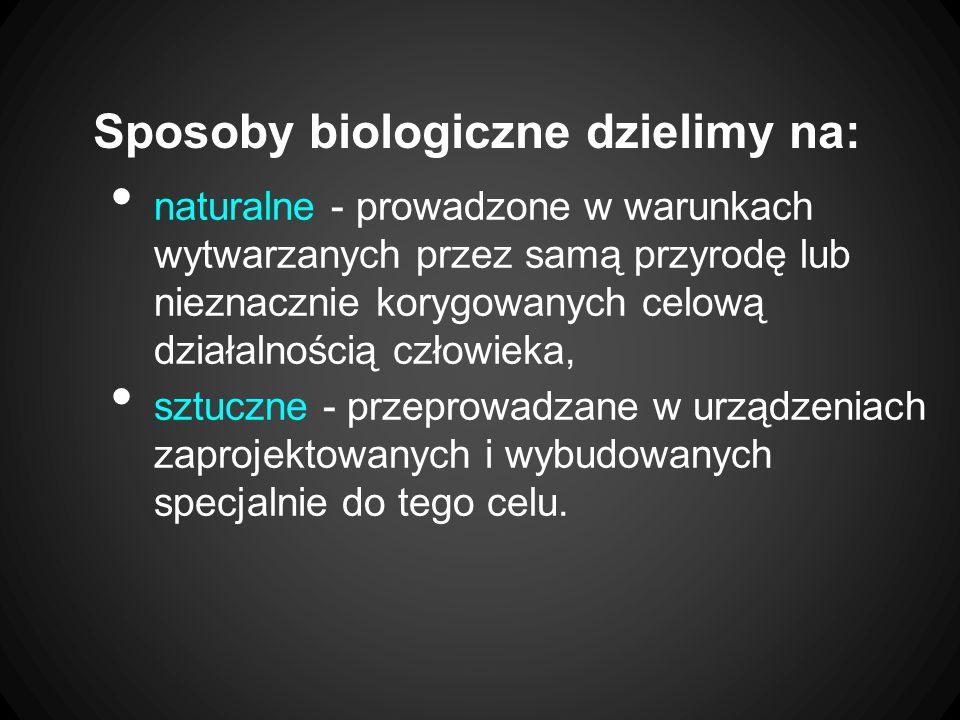 Sposoby biologiczne dzielimy na: