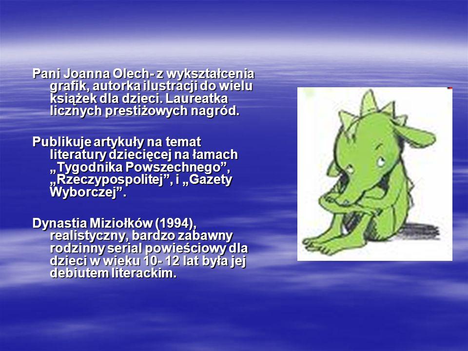 Pani Joanna Olech- z wykształcenia grafik, autorka ilustracji do wielu książek dla dzieci. Laureatka licznych prestiżowych nagród.