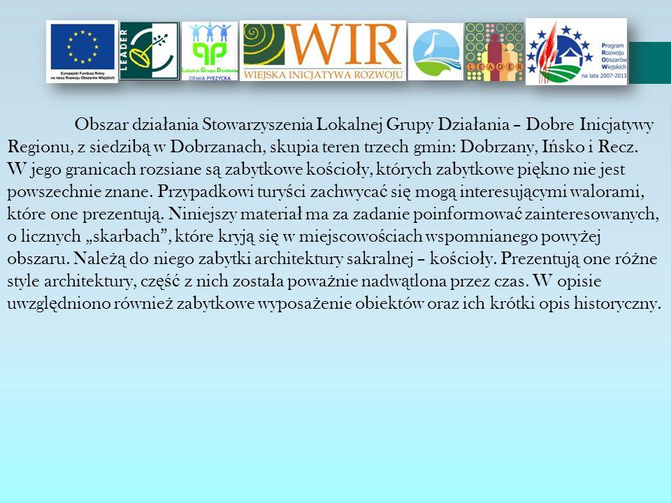 Obszar działania Stowarzyszenia Lokalnej Grupy Działania – Dobre Inicjatywy Regionu, z siedzibą w Dobrzanach, skupia teren trzech gmin: Dobrzany, Ińsko i Recz.
