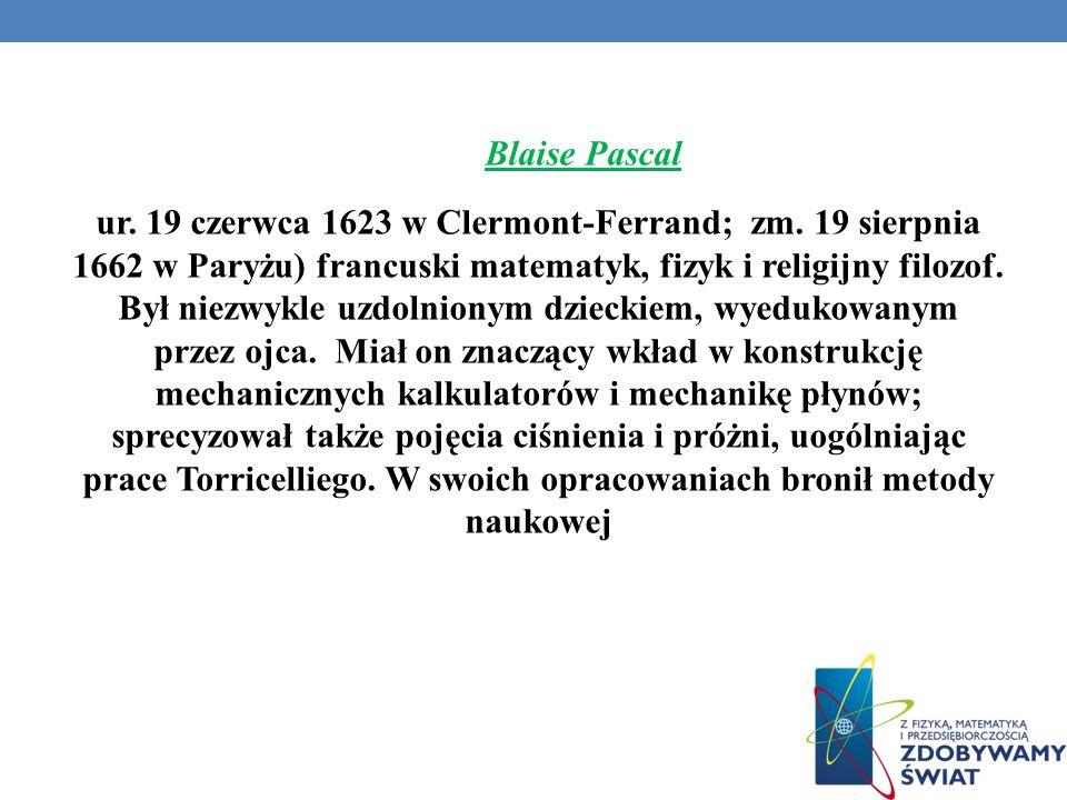Blaise Pascal ur. 19 czerwca 1623 w Clermont-Ferrand; zm