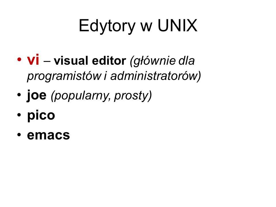 Edytory w UNIX vi – visual editor (głównie dla programistów i administratorów) joe (popularny, prosty)