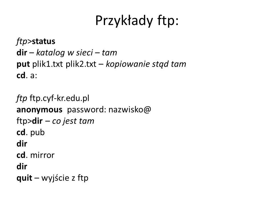 Przykłady ftp: ftp>status dir – katalog w sieci – tam