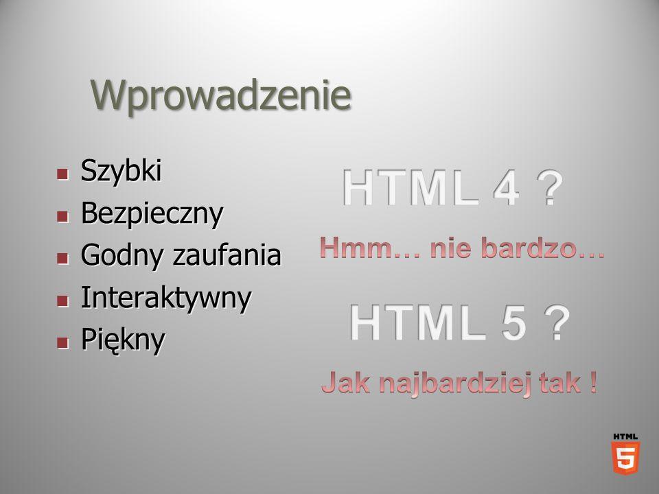 HTML 4 HTML 5 Wprowadzenie Szybki Bezpieczny Godny zaufania