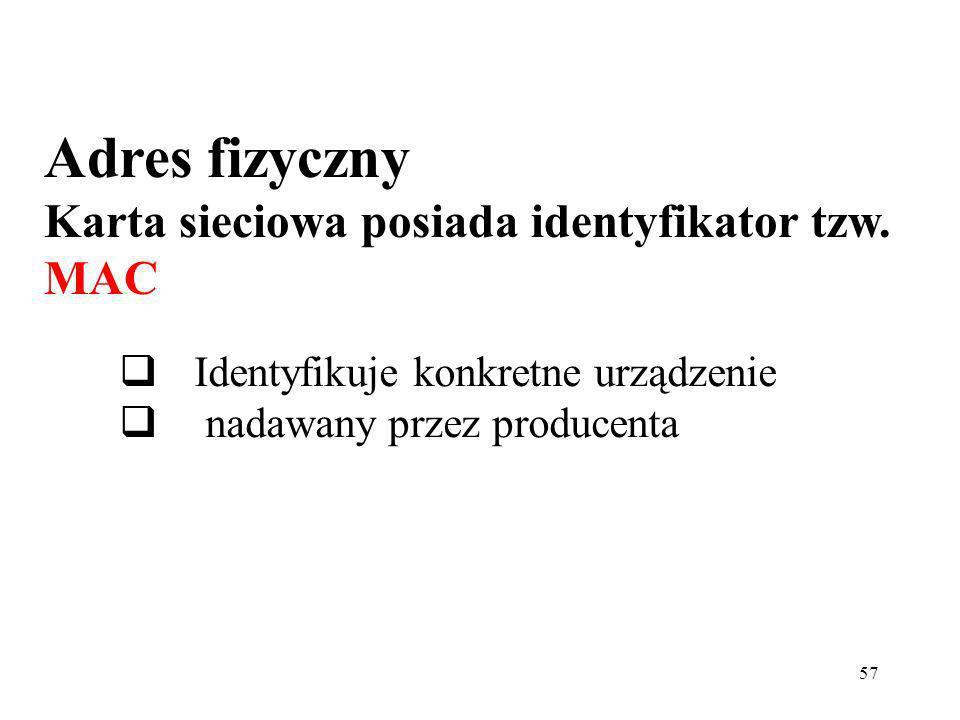 Adres fizyczny Karta sieciowa posiada identyfikator tzw. MAC