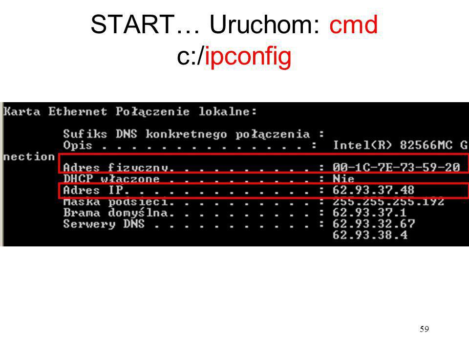 START… Uruchom: cmd c:/ipconfig