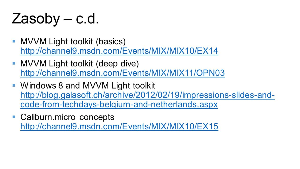 Zasoby – c.d. MVVM Light toolkit (basics) http://channel9.msdn.com/Events/MIX/MIX10/EX14.