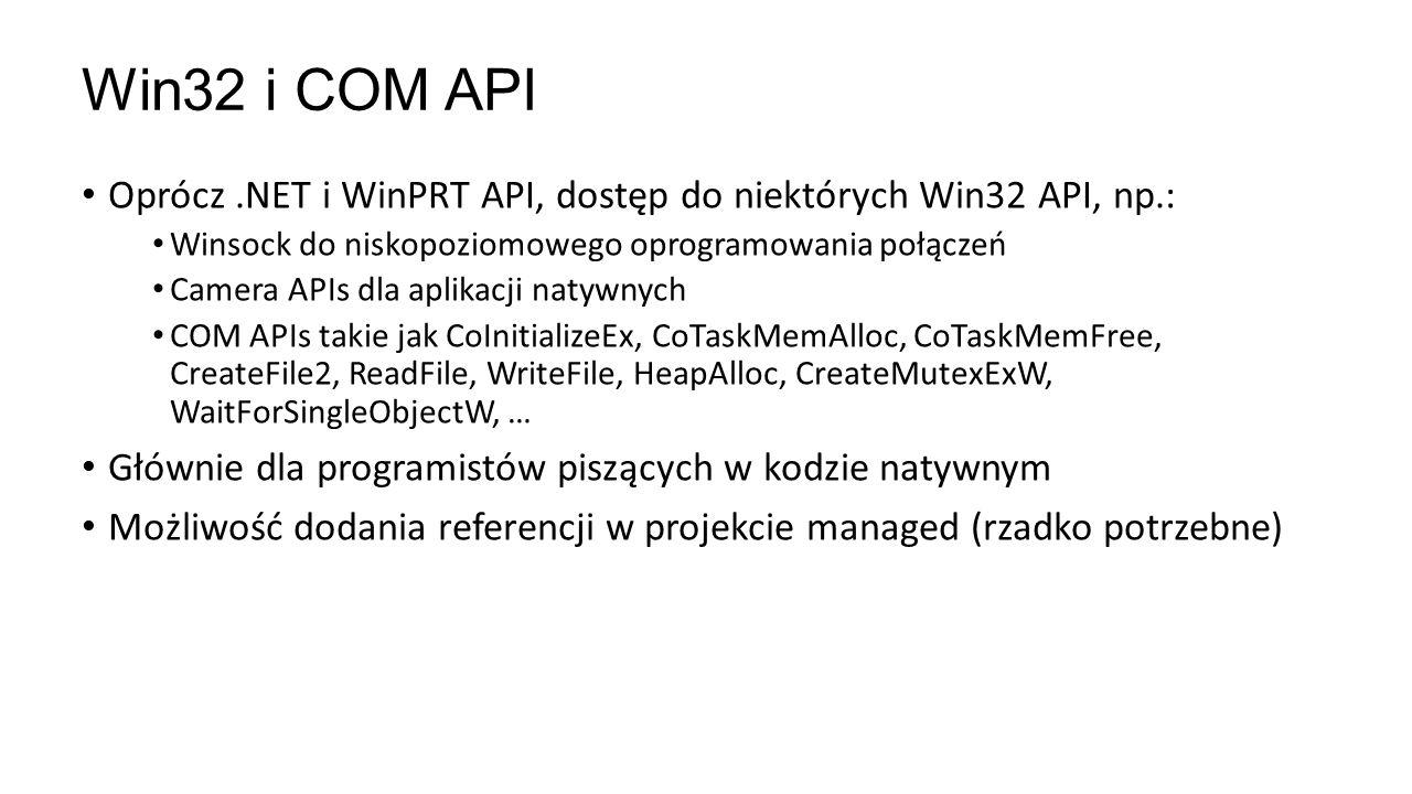 Win32 i COM API Oprócz .NET i WinPRT API, dostęp do niektórych Win32 API, np.: Winsock do niskopoziomowego oprogramowania połączeń.