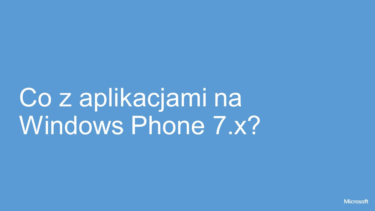 Co z aplikacjami na Windows Phone 7.x