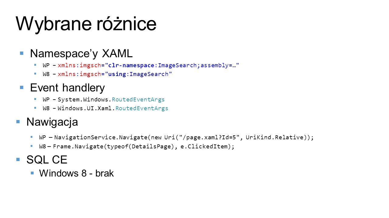 Wybrane różnice Namespace'y XAML Event handlery Nawigacja SQL CE