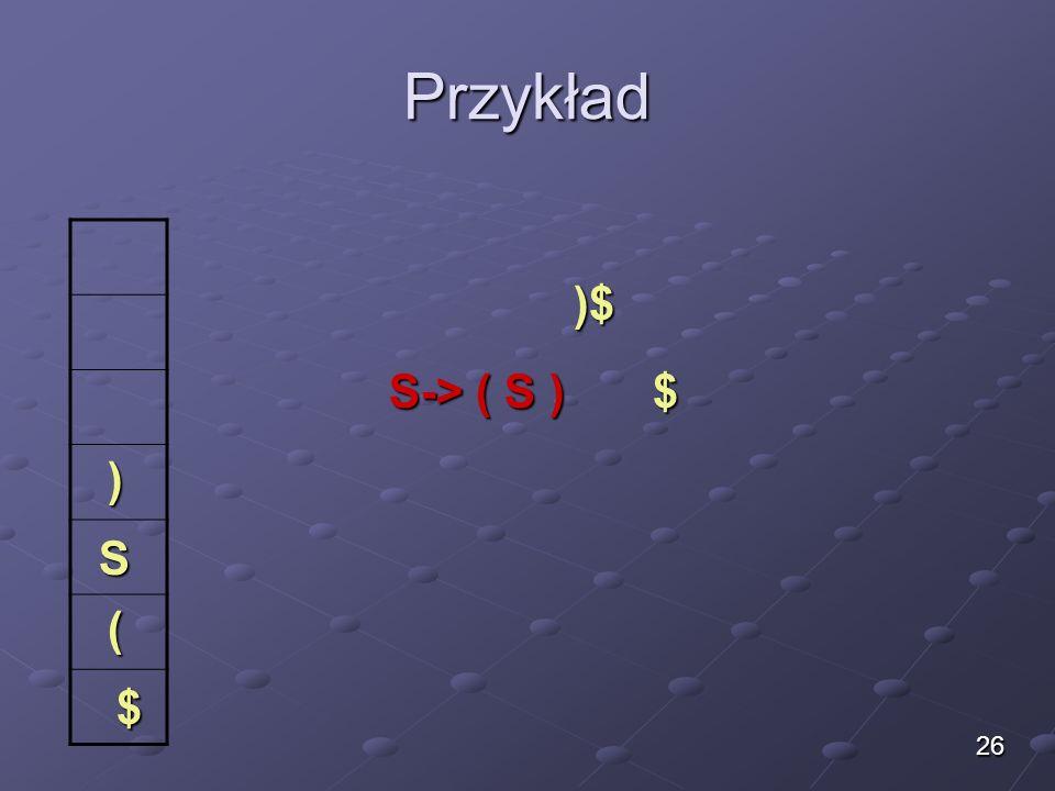 Przykład )$ S-> ( S ) $ ) S ( $ 26