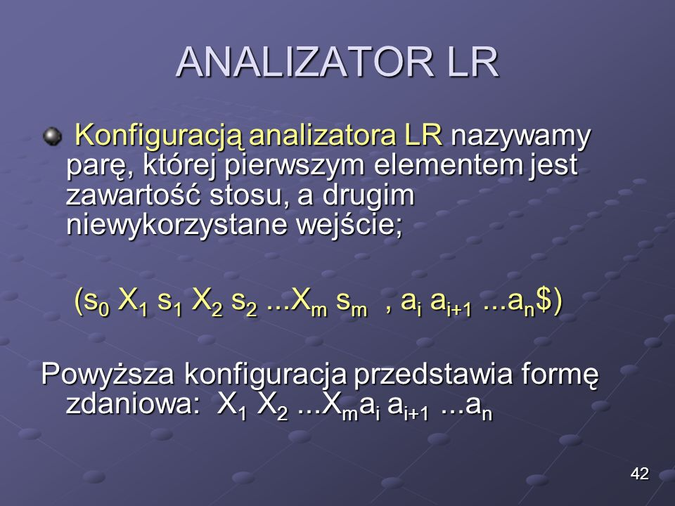 ANALIZATOR LR Konfiguracją analizatora LR nazywamy parę, której pierwszym elementem jest zawartość stosu, a drugim niewykorzystane wejście;