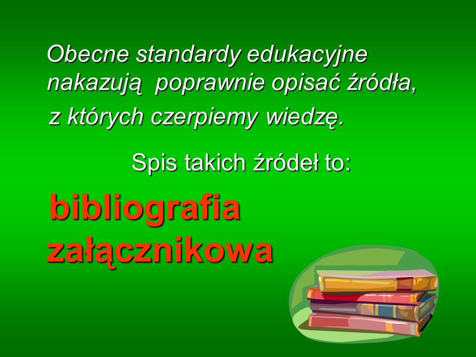Obecne standardy edukacyjne nakazują poprawnie opisać źródła,