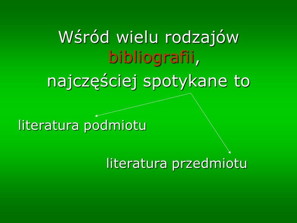 Wśród wielu rodzajów bibliografii, najczęściej spotykane to