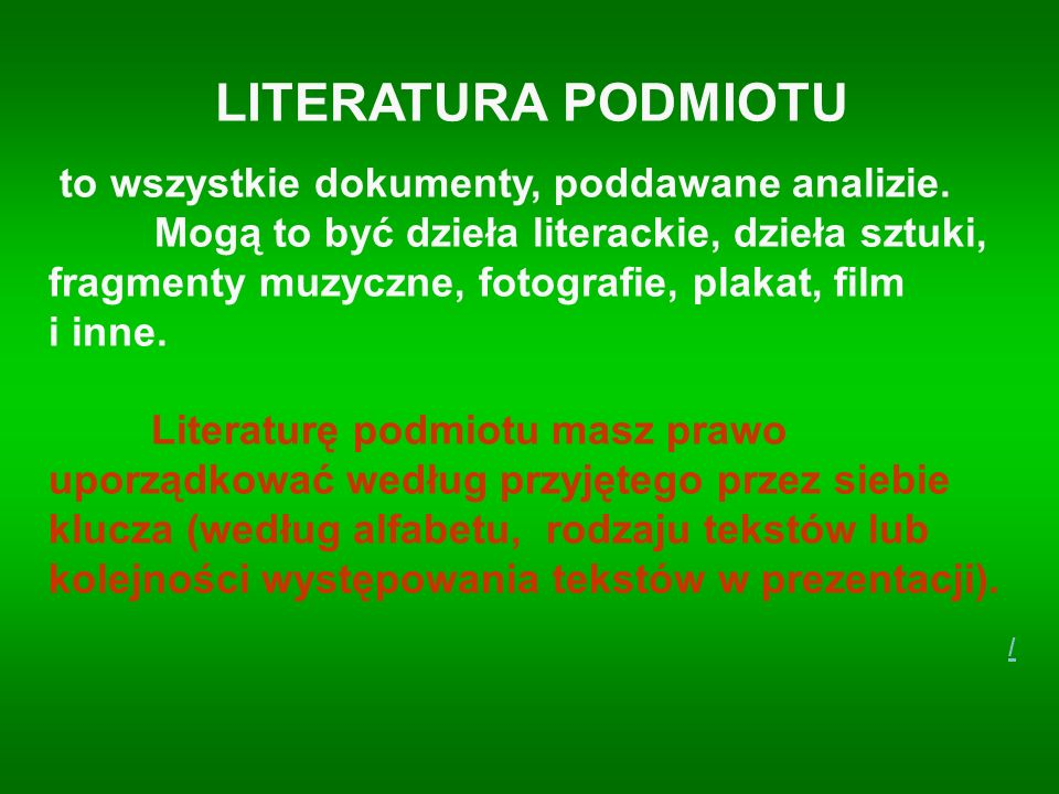 LITERATURA PODMIOTU to wszystkie dokumenty, poddawane analizie.
