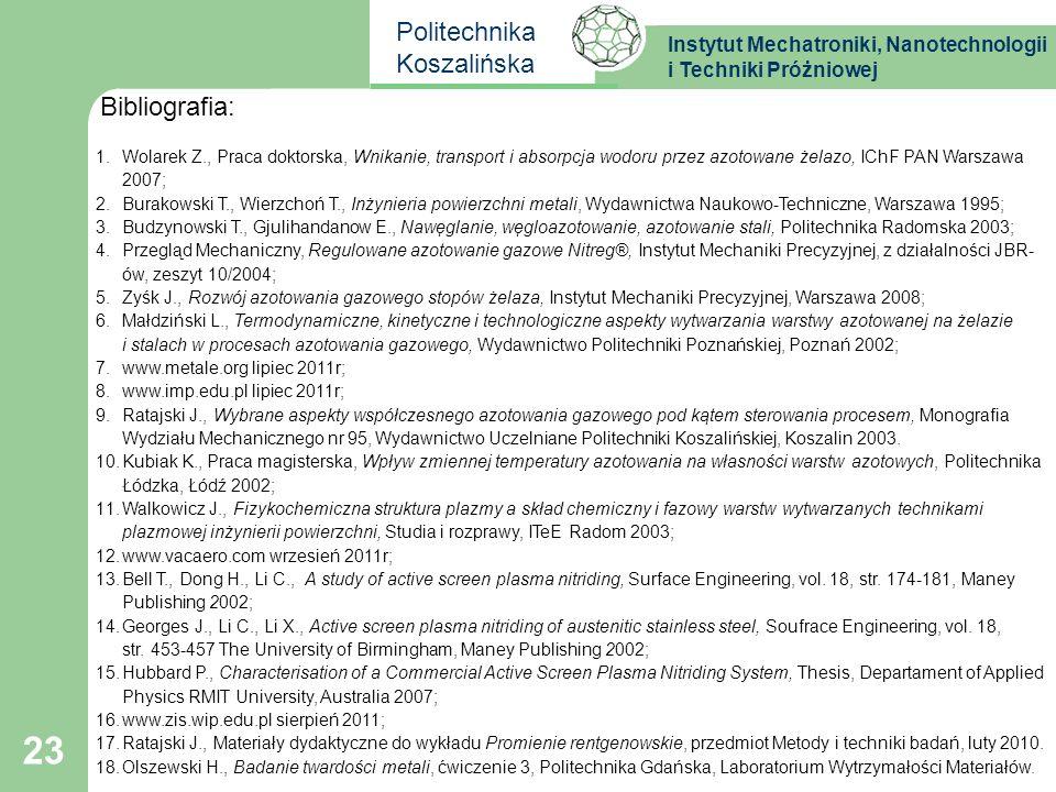 Bibliografia: Wolarek Z., Praca doktorska, Wnikanie, transport i absorpcja wodoru przez azotowane żelazo, IChF PAN Warszawa 2007;