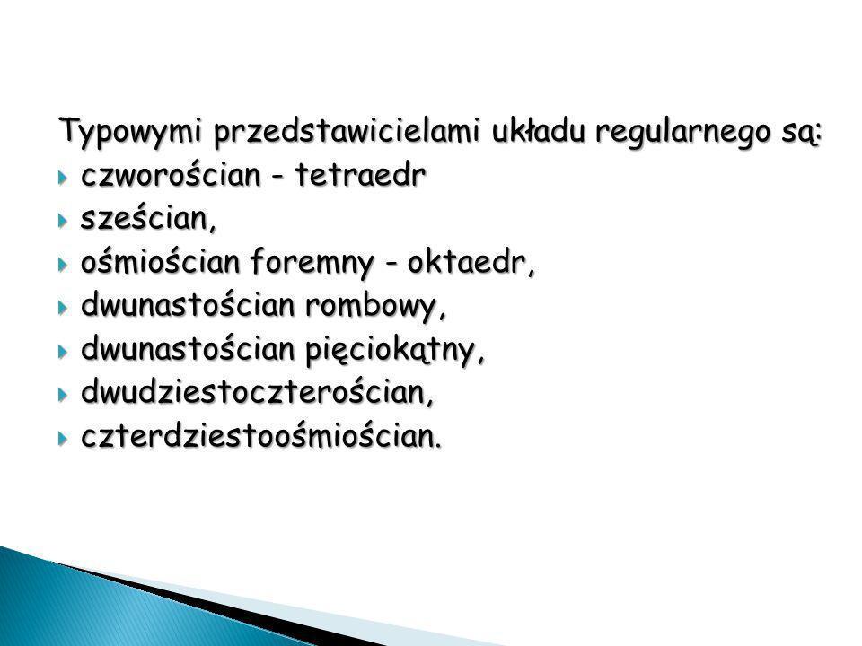 Typowymi przedstawicielami układu regularnego są:
