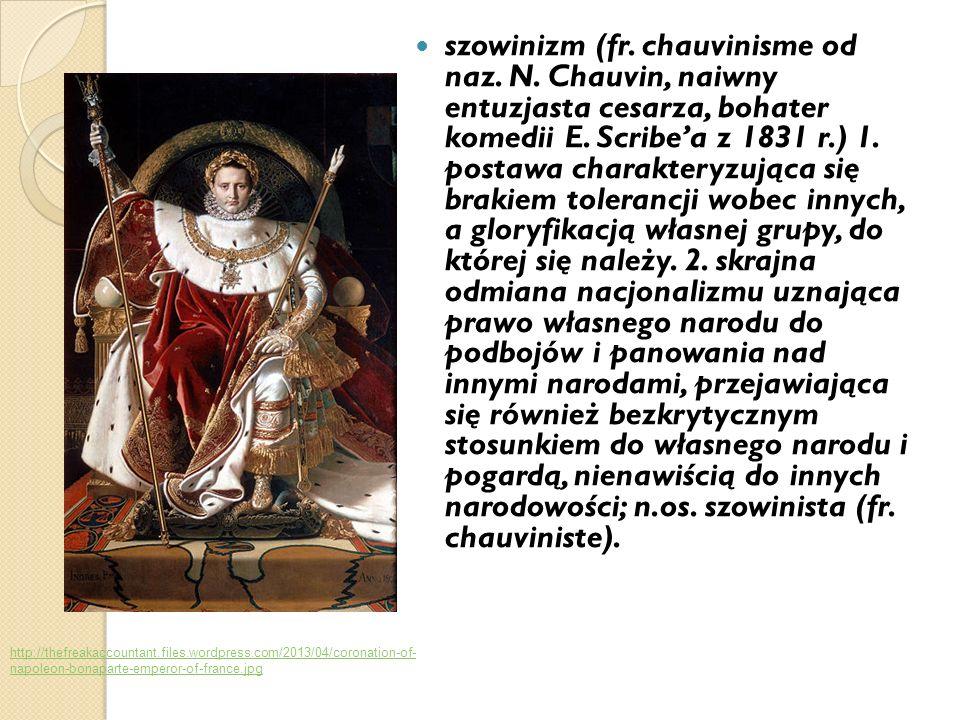 szowinizm (fr. chauvinisme od naz. N