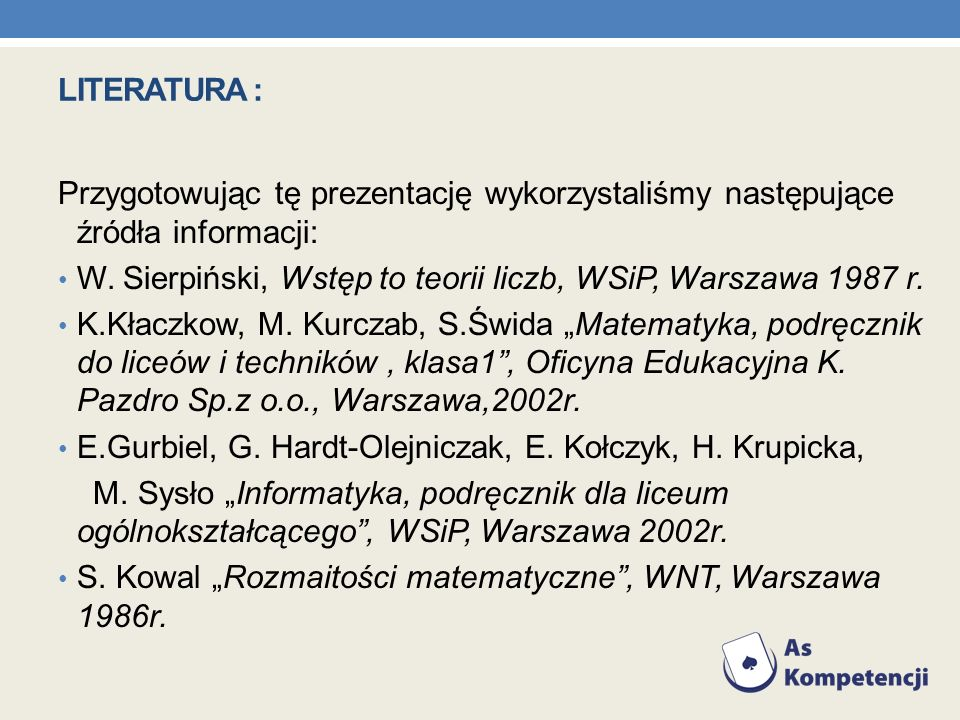 Literatura : Przygotowując tę prezentację wykorzystaliśmy następujące źródła informacji: