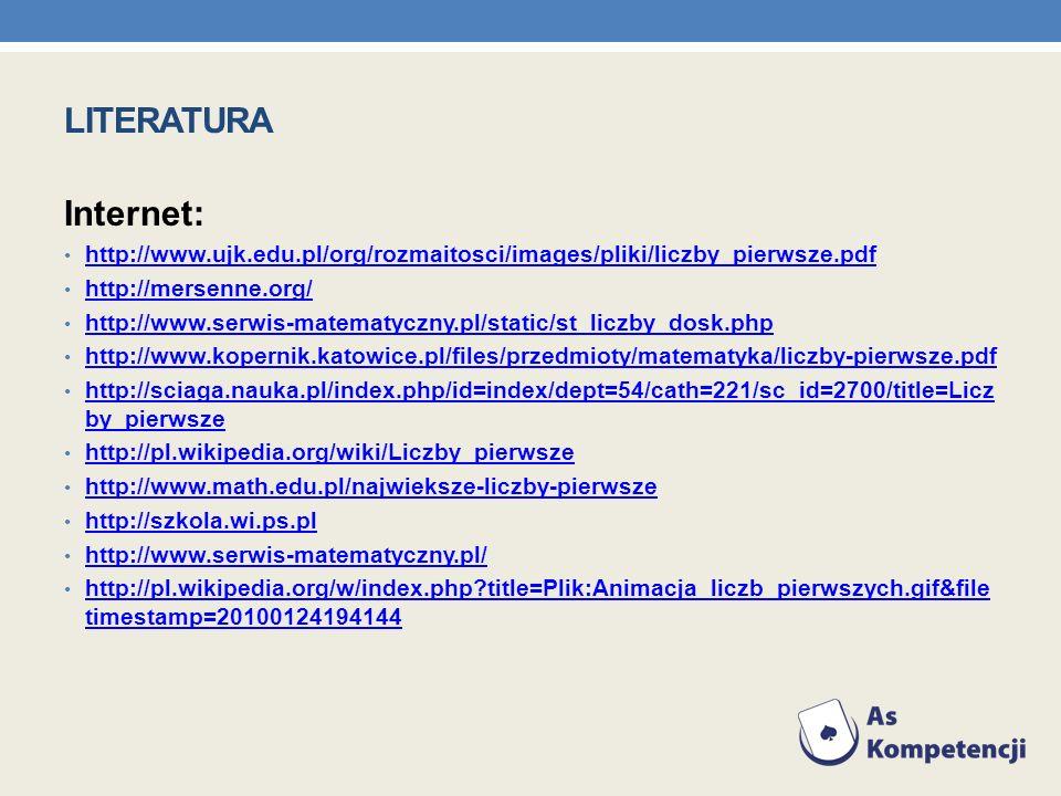 literatura Internet: http://www.ujk.edu.pl/org/rozmaitosci/images/pliki/liczby_pierwsze.pdf. http://mersenne.org/