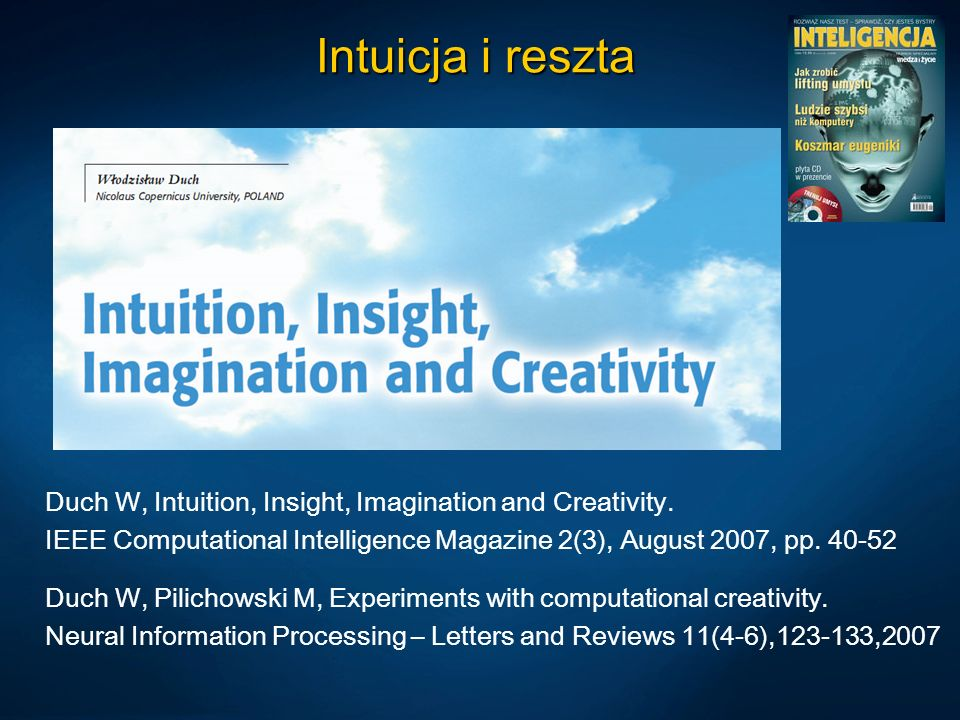 Intuicja i reszta Duch W, Intuition, Insight, Imagination and Creativity. IEEE Computational Intelligence Magazine 2(3), August 2007, pp. 40-52.