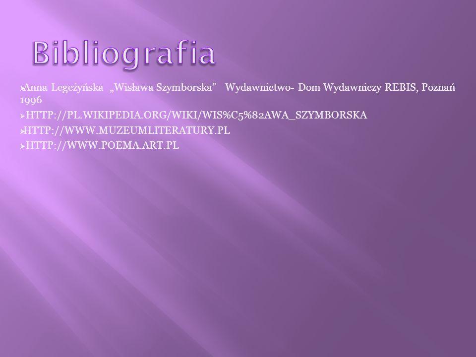 """Bibliografia Anna Legeżyńska """"Wisława Szymborska Wydawnictwo- Dom Wydawniczy REBIS, Poznań 1996."""