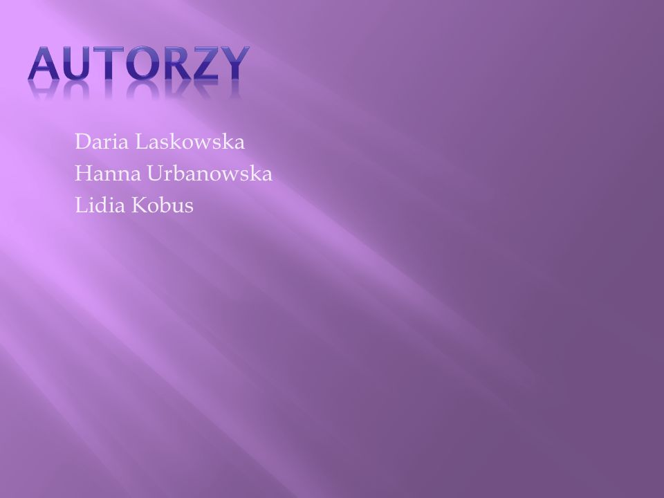 AUTORZY Daria Laskowska Hanna Urbanowska Lidia Kobus