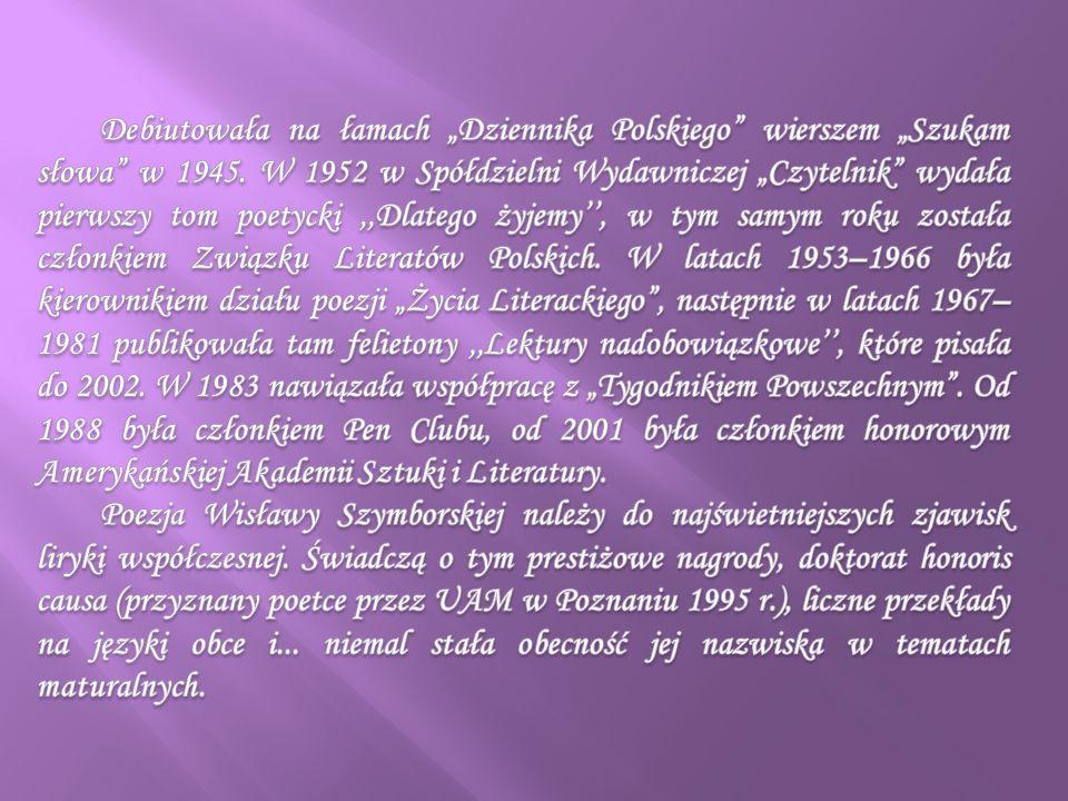 """Debiutowała na łamach """"Dziennika Polskiego wierszem """"Szukam słowa w 1945. W 1952 w Spółdzielni Wydawniczej """"Czytelnik wydała pierwszy tom poetycki ,,Dlatego żyjemy'', w tym samym roku została członkiem Związku Literatów Polskich. W latach 1953–1966 była kierownikiem działu poezji """"Życia Literackiego , następnie w latach 1967–1981 publikowała tam felietony ,,Lektury nadobowiązkowe'', które pisała do 2002. W 1983 nawiązała współpracę z """"Tygodnikiem Powszechnym . Od 1988 była członkiem Pen Clubu, od 2001 była członkiem honorowym Amerykańskiej Akademii Sztuki i Literatury."""