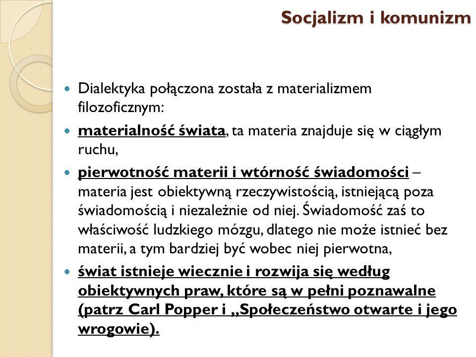 Socjalizm i komunizm Dialektyka połączona została z materializmem filozoficznym: materialność świata, ta materia znajduje się w ciągłym ruchu,