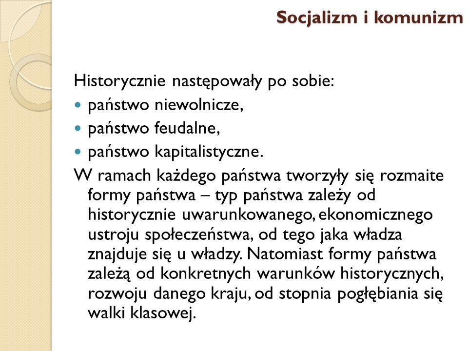 Socjalizm i komunizm Historycznie następowały po sobie: państwo niewolnicze, państwo feudalne, państwo kapitalistyczne.