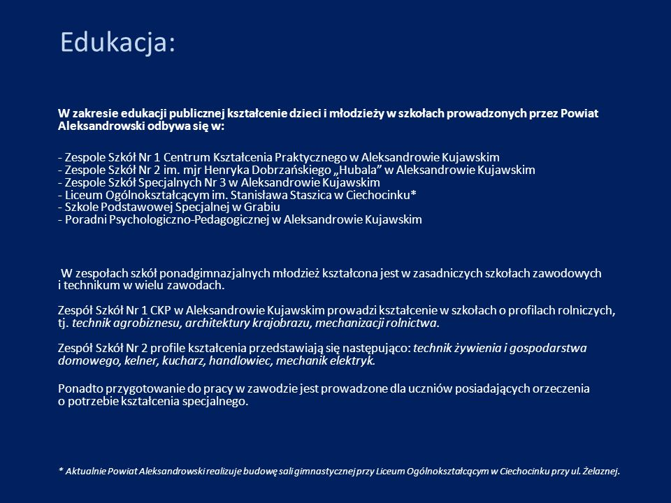 Edukacja:W zakresie edukacji publicznej kształcenie dzieci i młodzieży w szkołach prowadzonych przez Powiat Aleksandrowski odbywa się w: