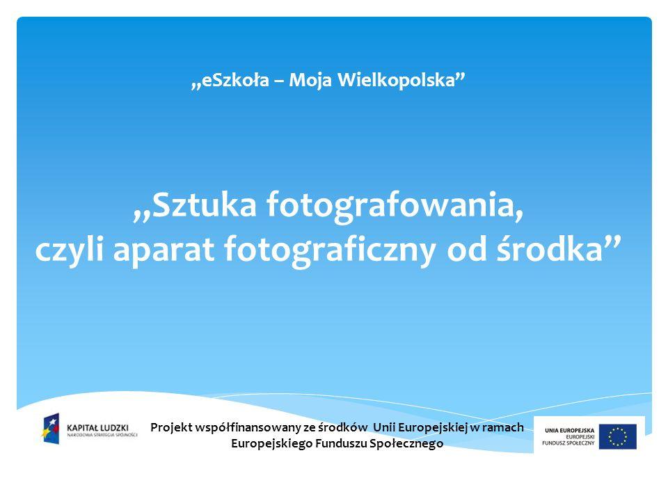 """""""eSzkoła – Moja Wielkopolska """"Sztuka fotografowania, czyli aparat fotograficzny od środka"""