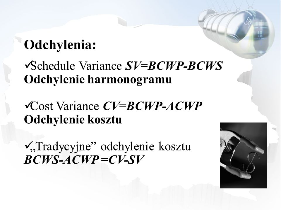 Odchylenia: Schedule Variance SV=BCWP-BCWS Odchylenie harmonogramu