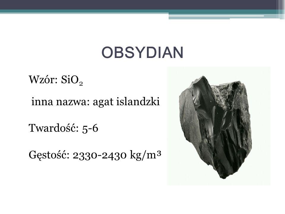 OBSYDIAN Wzór: SiO2 inna nazwa: agat islandzki Twardość: 5-6