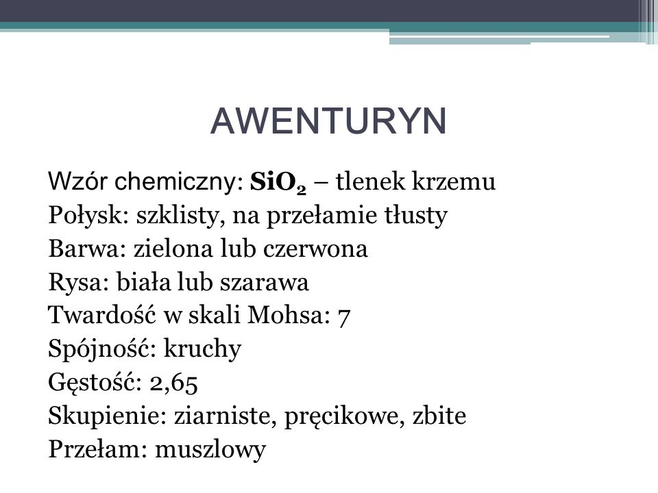 AWENTURYN Wzór chemiczny: SiO2 – tlenek krzemu