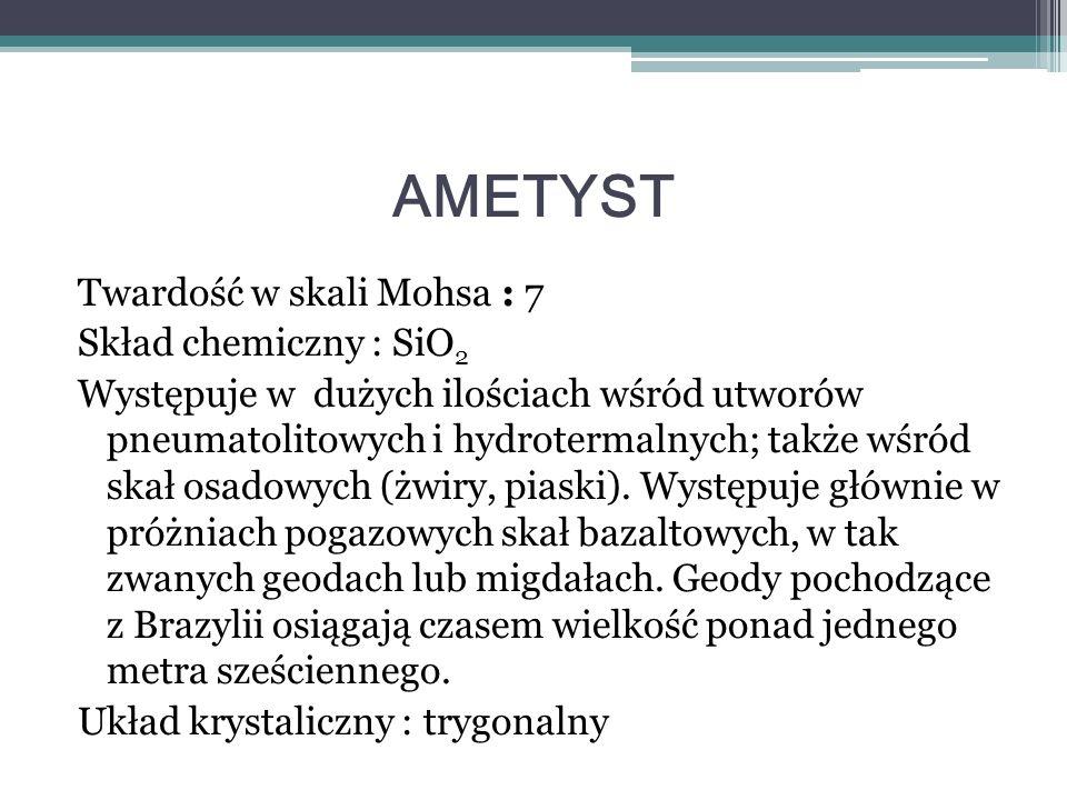 AMETYST Twardość w skali Mohsa : 7 Skład chemiczny : SiO2