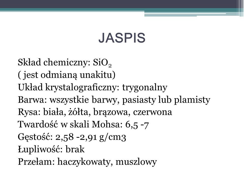 JASPIS Skład chemiczny: SiO2 ( jest odmianą unakitu)