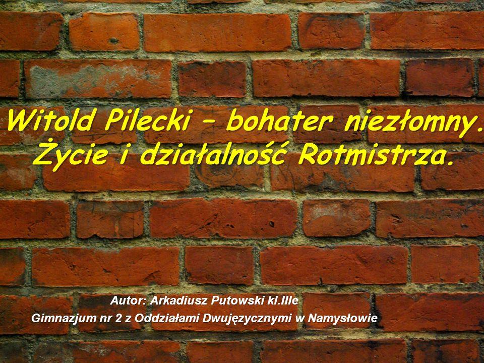 Witold Pilecki – bohater niezłomny. Życie i działalność Rotmistrza.