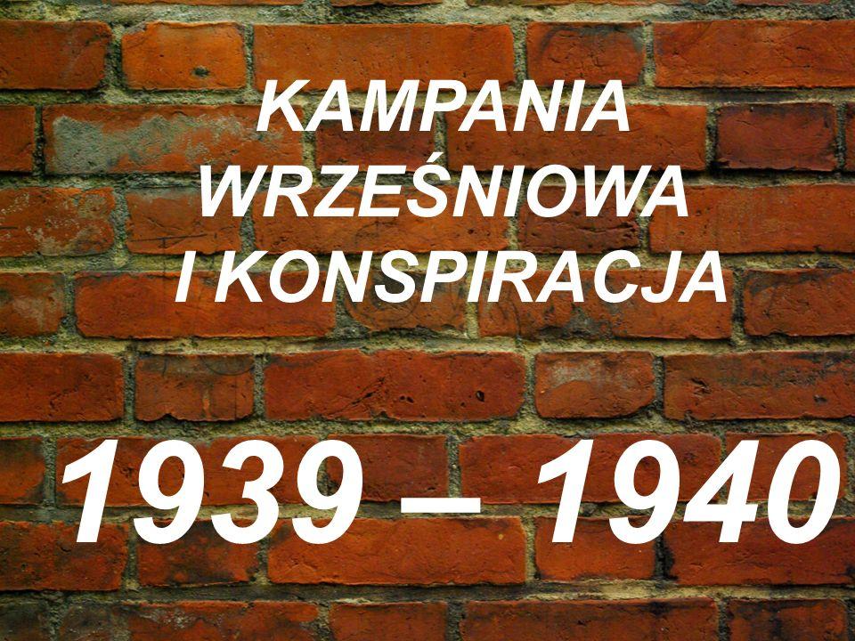 KAMPANIA WRZEŚNIOWA I KONSPIRACJA 1939 – 1940
