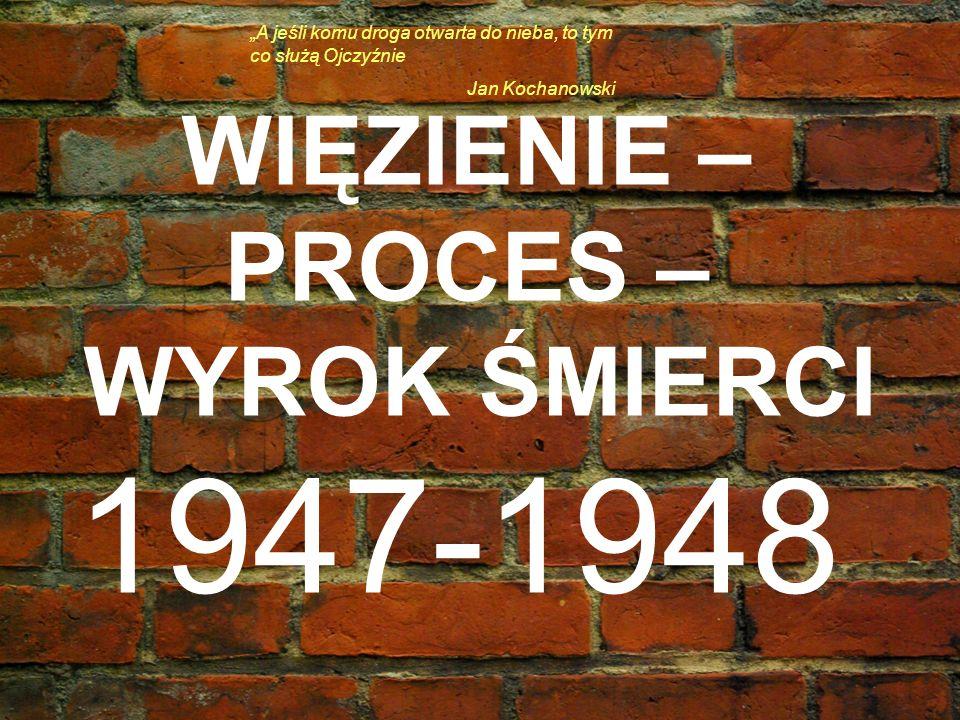 1947-1948 WIĘZIENIE – PROCES – WYROK ŚMIERCI