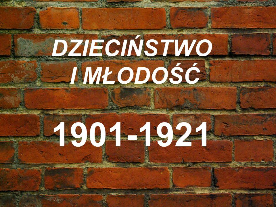 DZIECIŃSTWO I MŁODOŚĆ 1901-1921