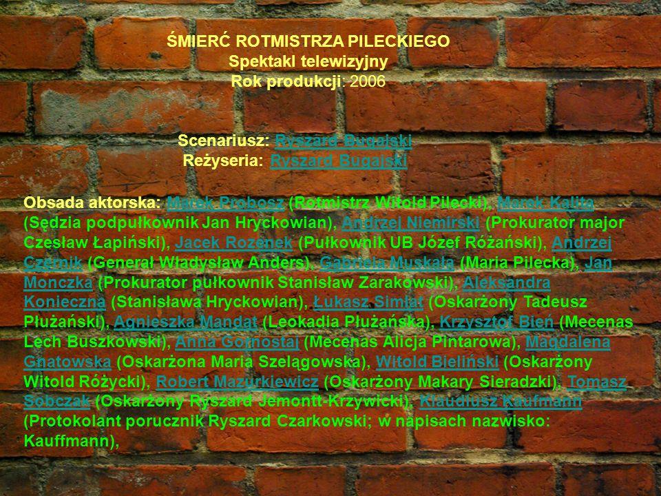 ŚMIERĆ ROTMISTRZA PILECKIEGO Spektakl telewizyjny Rok produkcji: 2006