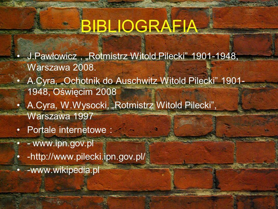 """BIBLIOGRAFIA J.Pawłowicz , """"Rotmistrz Witold Pilecki 1901-1948, Warszawa 2008."""