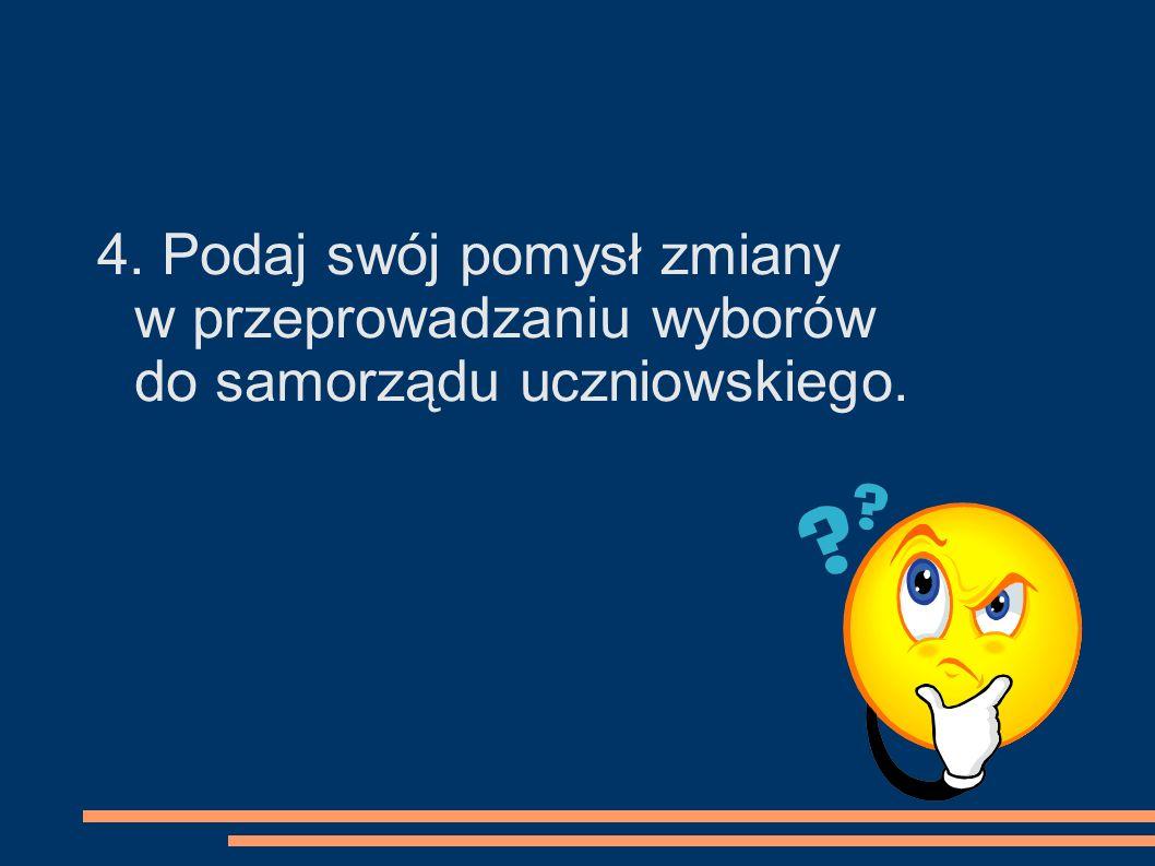 4. Podaj swój pomysł zmiany w przeprowadzaniu wyborów do samorządu uczniowskiego.
