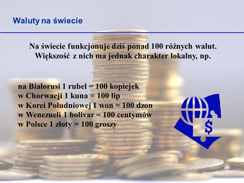 Na świecie funkcjonuje dziś ponad 100 różnych walut.
