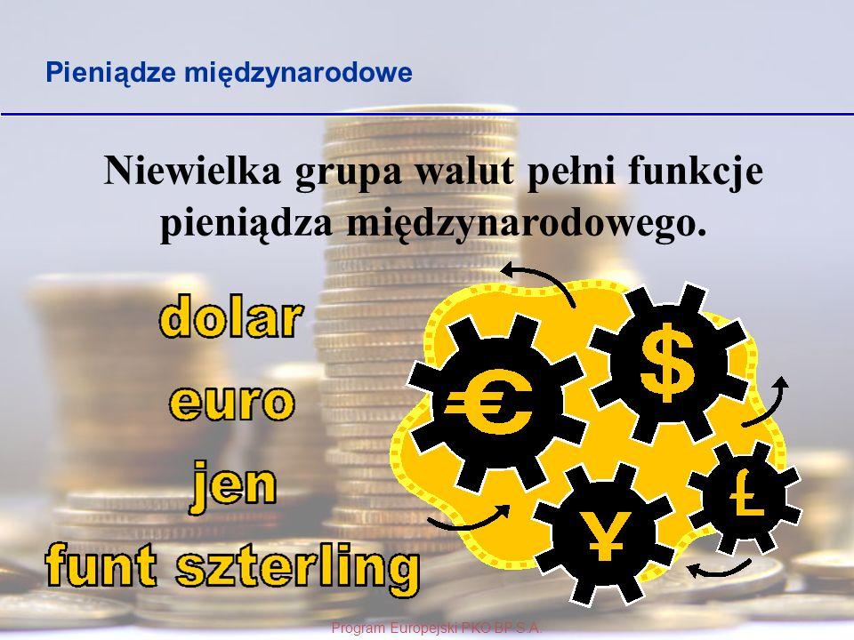 Niewielka grupa walut pełni funkcje pieniądza międzynarodowego.