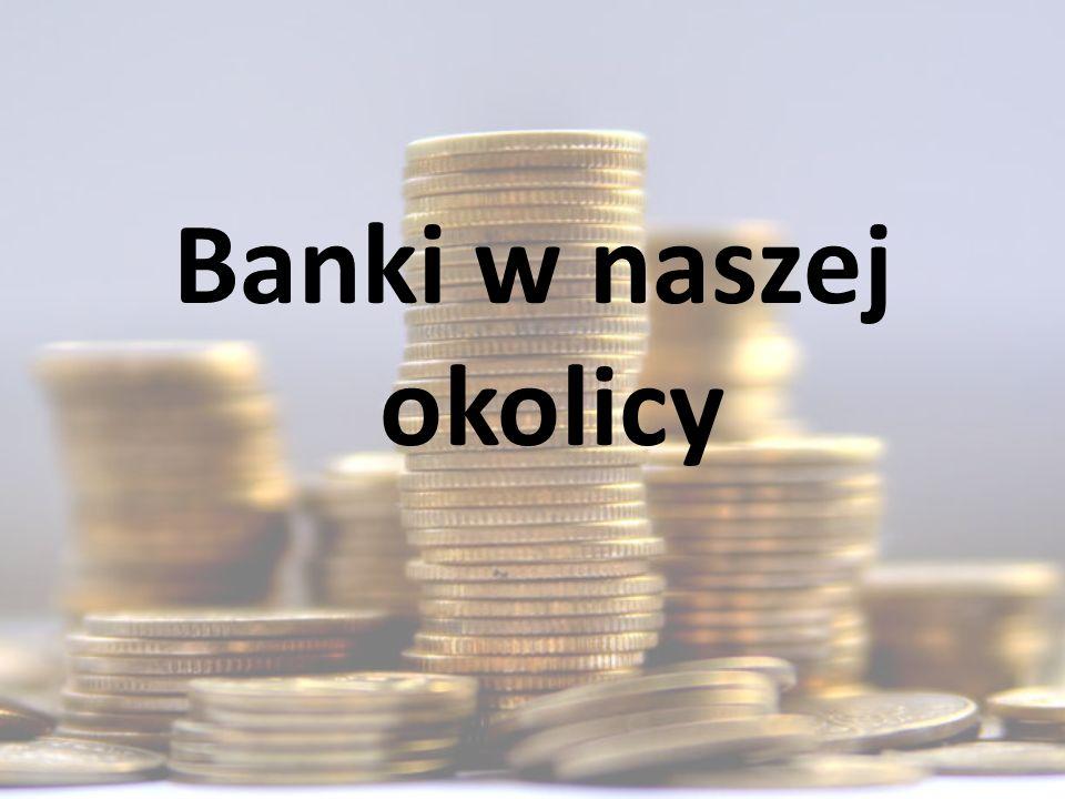 Banki w naszej okolicy