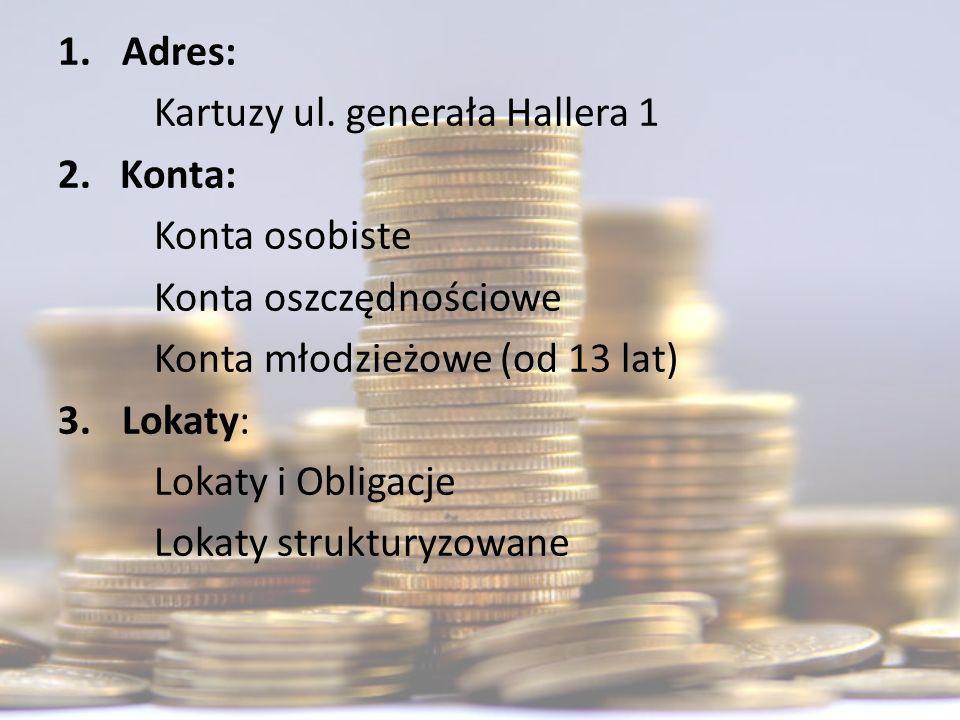 Adres: Kartuzy ul. generała Hallera 1. 2. Konta: Konta osobiste. Konta oszczędnościowe. Konta młodzieżowe (od 13 lat)